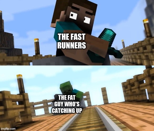 THE FAST RUNNERS THE FAT GUY WHO'S CATCHING UP | image tagged in drifting zombie | made w/ Imgflip meme maker