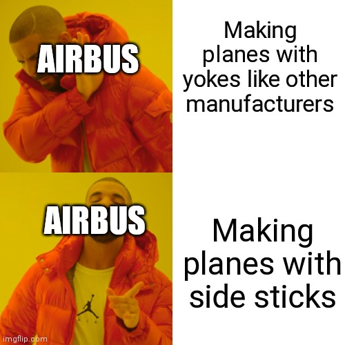 Drake Hotline Bling |  Making planes with yokes like other manufacturers; AIRBUS; AIRBUS; Making planes with side sticks | image tagged in memes,drake hotline bling | made w/ Imgflip meme maker
