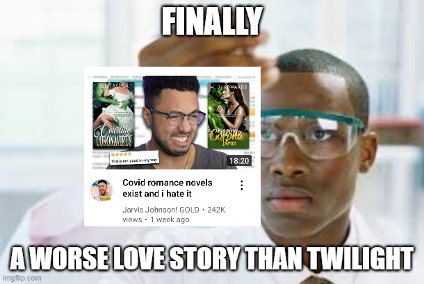 FINALLY |  FINALLY; A WORSE LOVE STORY THAN TWILIGHT | image tagged in finally,covid-19,twilight,still a better love story than twilight | made w/ Imgflip meme maker