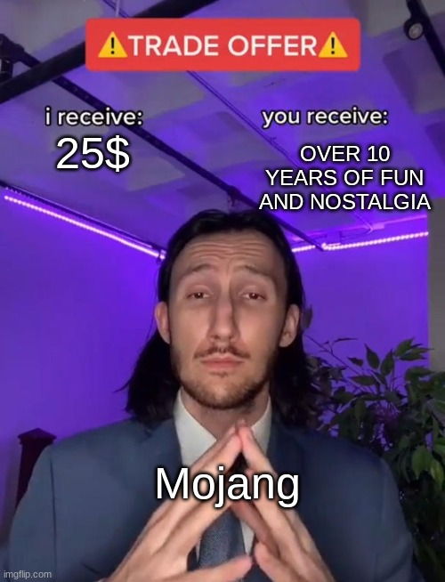 best trade ever |  OVER 10 YEARS OF FUN AND NOSTALGIA; 25$; Mojang | image tagged in trade offer,minecraft,mojang,funny,memes,funny memes | made w/ Imgflip meme maker