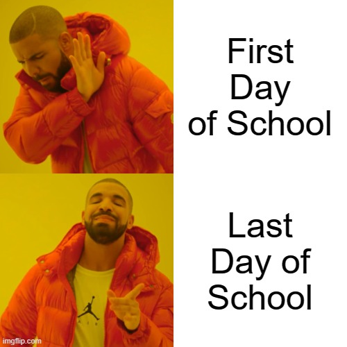 First Day of School Last Day of School | image tagged in memes,drake hotline bling | made w/ Imgflip meme maker