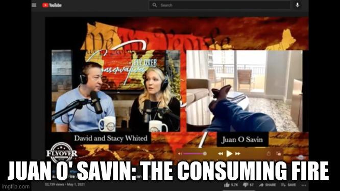 Juan O' Savin: The Consuming Fire (Video)