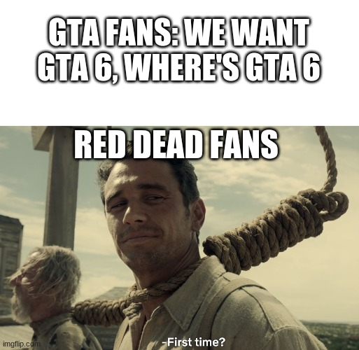 How about we get a sequal to both |  GTA FANS: WE WANT GTA 6, WHERE'S GTA 6; RED DEAD FANS | image tagged in blank white template,first time,gta,gaming,gta 6 | made w/ Imgflip meme maker