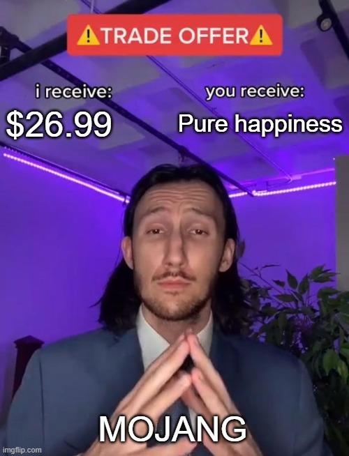 Trade Offer |  $26.99; Pure happiness; MOJANG | image tagged in trade offer | made w/ Imgflip meme maker