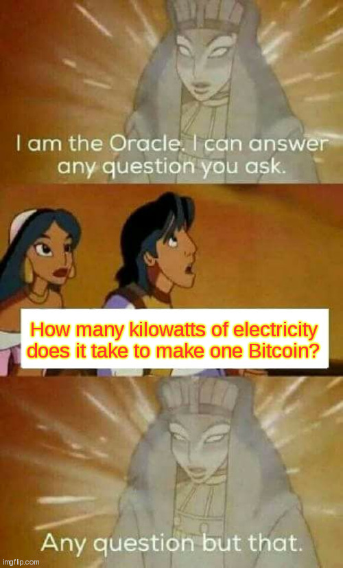 Wolfram Alpha cannot answer this either |  How many kilowatts of electricity does it take to make one Bitcoin? | image tagged in oracle question,bitcoin,dogecoin | made w/ Imgflip meme maker