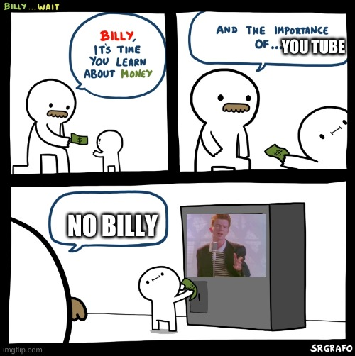 billy gets rickrolled |  YOU TUBE; NO BILLY | image tagged in billy no,rick roll,rickrolling,rickrolled,billy | made w/ Imgflip meme maker