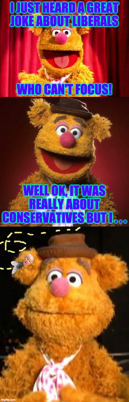 You only steal from the best  ( : |  I JUST HEARD A GREAT JOKE ABOUT LIBERALS; WHO CAN'T FOCUS! WELL OK, IT WAS REALLY ABOUT CONSERVATIVES BUT I . . . | image tagged in memes,conservatives,muppets,jokes,liberals | made w/ Imgflip meme maker