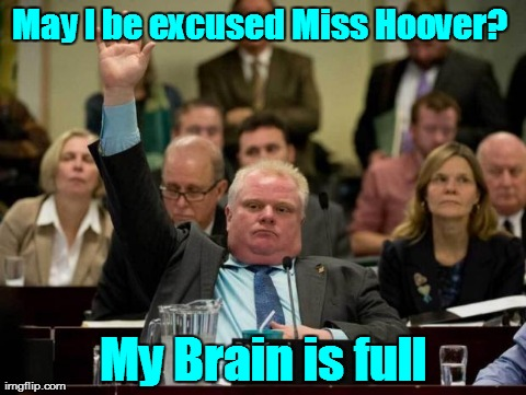 May I be excused Miss Hoover? My Brain is full | image tagged in funny,politics | made w/ Imgflip meme maker