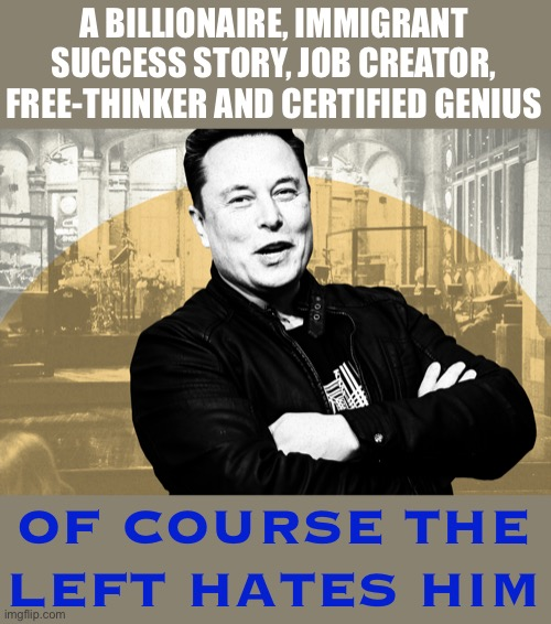 Elon Musk is literally creating the future. This weekend Leftists lost their minds cuz he hosted a TV show. #LeftHypocrisy #MAGA |  A BILLIONAIRE, IMMIGRANT SUCCESS STORY, JOB CREATOR, FREE-THINKER AND CERTIFIED GENIUS; OF COURSE THE LEFT HATES HIM | image tagged in elon musk smug,elon musk,liberal hypocrisy,leftists,elitist,hypocrites | made w/ Imgflip meme maker