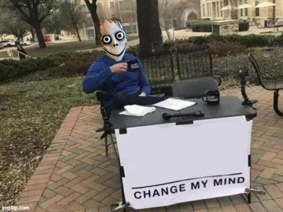 Change My Mind | image tagged in memes,change my mind,momo | made w/ Imgflip meme maker