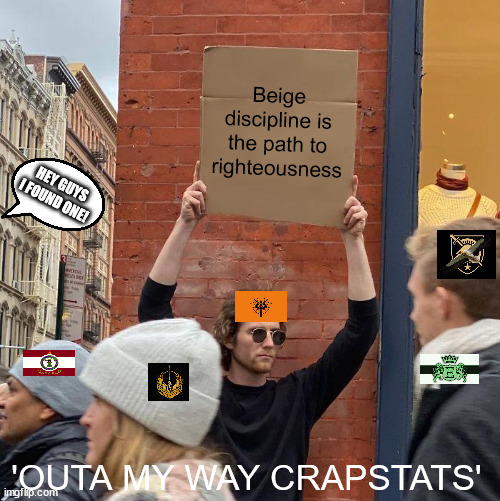 Guy Holding Cardboard Sign Meme |  Beige discipline is the path to righteousness; HEY GUYS I FOUND ONE! 'OUTA MY WAY CRAPSTATS' | image tagged in memes,guy holding cardboard sign | made w/ Imgflip meme maker