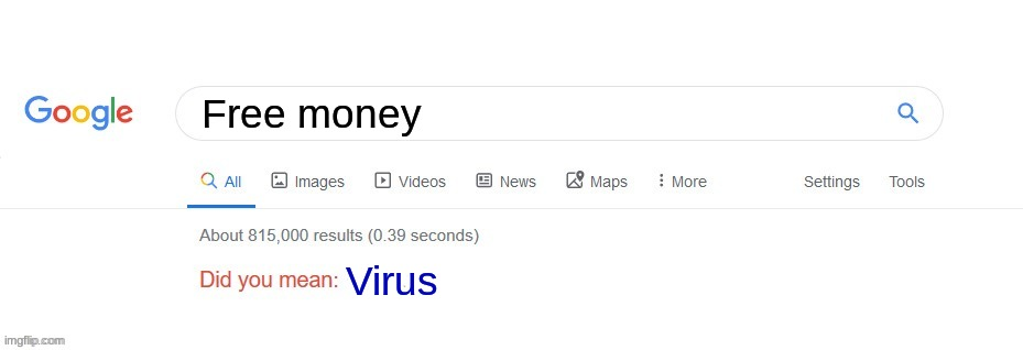 Did you mean? |  Free money; Virus | image tagged in did you mean | made w/ Imgflip meme maker
