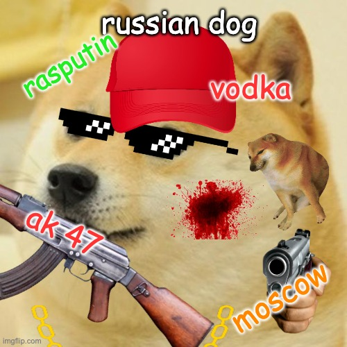 doge |  russian dog; rasputin; vodka; ak 47; moscow | image tagged in funny,russia,in soviet russia | made w/ Imgflip meme maker
