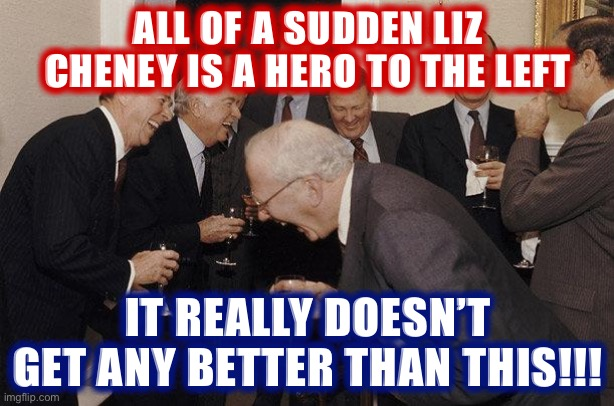 Did we just redpill Lefties into backing a Cheney? Their TDS is still OFF THE CHARTS! #LeftHypocrisy #MAGA #LeftLogic #Redpilled |  ALL OF A SUDDEN LIZ CHENEY IS A HERO TO THE LEFT; IT REALLY DOESN'T GET ANY BETTER THAN THIS!!! | image tagged in and then he said,leftists,liberal logic,liberal hypocrisy,hypocrites,hypocrisy | made w/ Imgflip meme maker