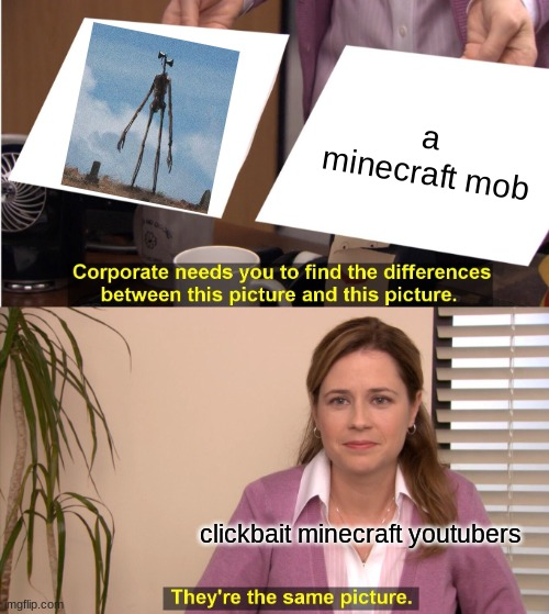 They're The Same Picture |  a minecraft mob; clickbait minecraft youtubers | image tagged in memes,they're the same picture | made w/ Imgflip meme maker