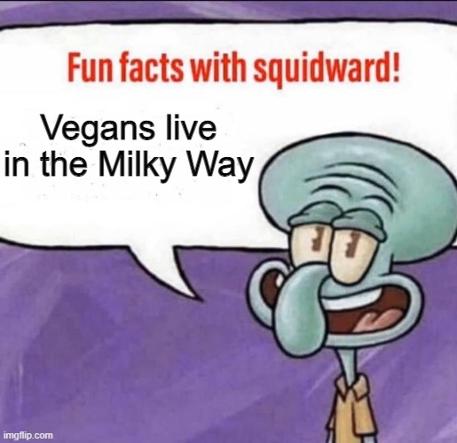No hate directed to vegans |  Vegans live in the Milky Way | image tagged in fun facts with squidward,memes,funny | made w/ Imgflip meme maker