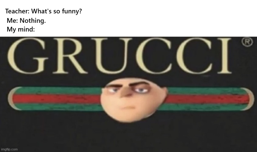 Grucci | image tagged in gru's plan,gucci,bruh,big brain | made w/ Imgflip meme maker