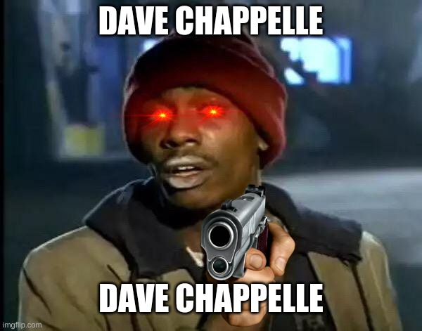 Y'all Got Any More Of That |  DAVE CHAPPELLE; DAVE CHAPPELLE | image tagged in memes,y'all got any more of that | made w/ Imgflip meme maker