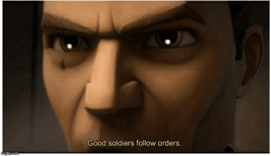 image tagged in good soldiers follow orders | made w/ Imgflip meme maker