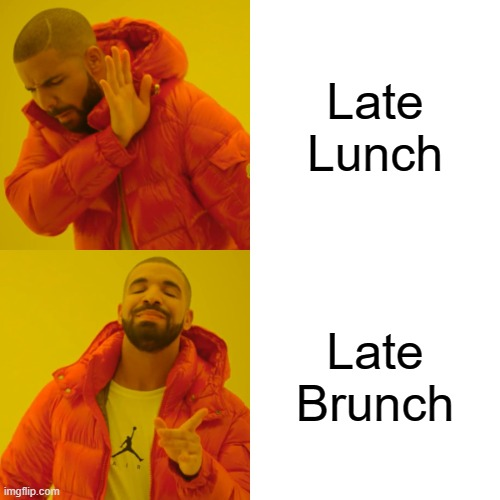 Lunch nah, Brunch Yes |  Late Lunch; Late Brunch | image tagged in memes,drake hotline bling,brunch,lunch,late | made w/ Imgflip meme maker