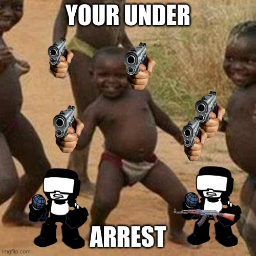 try and guess why in the comment seccion |  YOUR UNDER; ARREST | image tagged in memes,third world success kid | made w/ Imgflip meme maker