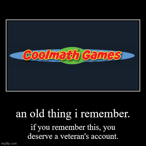 an old thing i remember. | if you remember this, you deserve a veteran's account. | image tagged in funny,demotivationals | made w/ Imgflip demotivational maker
