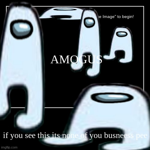 AMOGUS | if you see this its none of you busneess pee | image tagged in funny,demotivationals | made w/ Imgflip demotivational maker