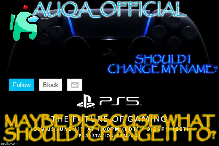 what should i rename myself? |  SHOULD I CHANGE MY NAME? MAYBE DISSCUSE WHAT SHOULD I CHANGE IT TO? | image tagged in auqa_official announcment template new | made w/ Imgflip meme maker