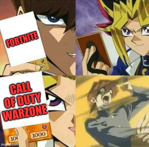 Call me crazy but its true |  FORTNITE; CALL OF DUTY WARZONE | image tagged in yu gi oh,call of duty,fortnite | made w/ Imgflip meme maker