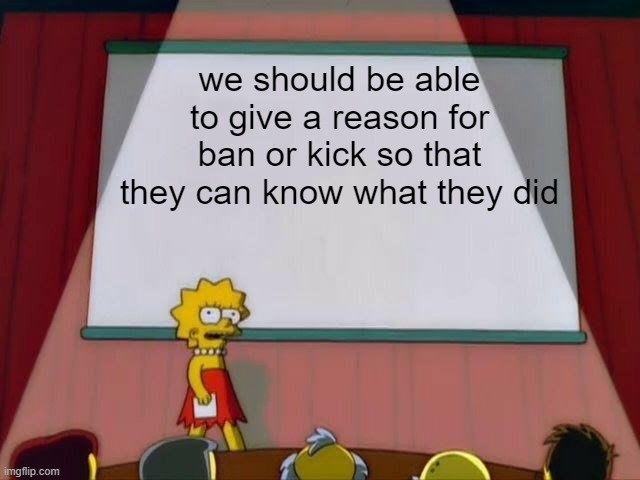image title |  we should be able to give a reason for ban or kick so that they can know what they did | image tagged in lisa simpson's presentation | made w/ Imgflip meme maker