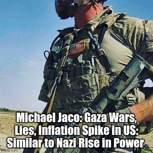 Michael Jaco: Gaza Wars, Lies, Inflation Spike in US: Similar to Nazi Rise in Power  (Video)