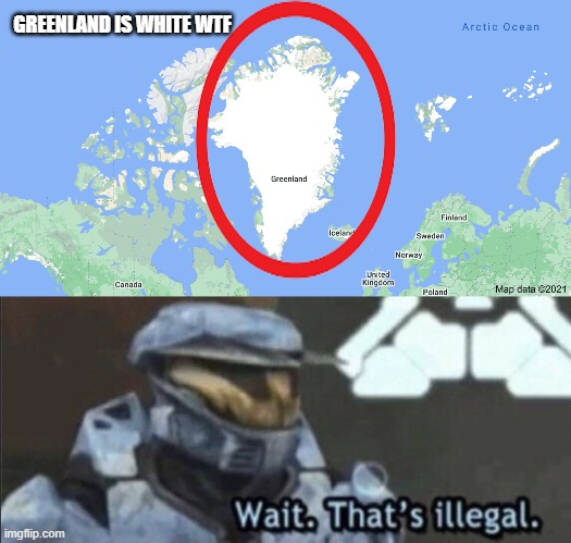 wtf |  GREENLAND IS WHITE WTF | image tagged in wait that s illegal | made w/ Imgflip meme maker