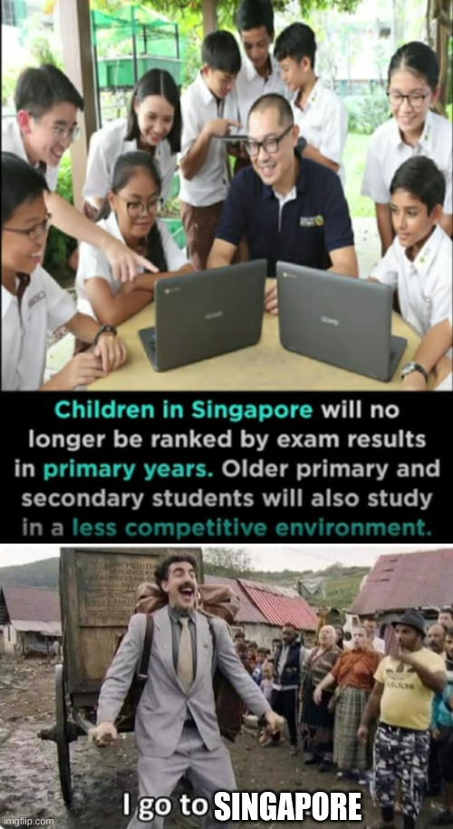 All schools shoud do that |  SINGAPORE | image tagged in i go to america | made w/ Imgflip meme maker
