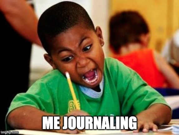 ME JOURNALING | made w/ Imgflip meme maker