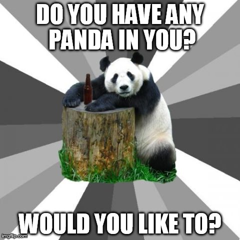 Pickup Line Panda | DO YOU HAVE ANY PANDA IN YOU? WOULD YOU LIKE TO? | image tagged in memes,pickup line panda | made w/ Imgflip meme maker