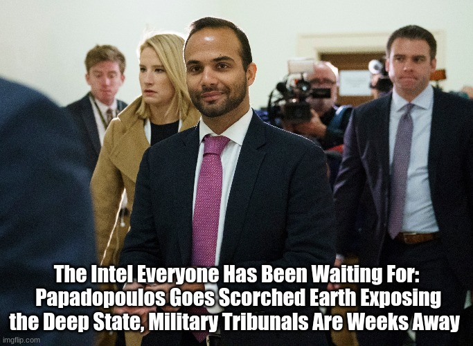 The Intel Everyone Has Been Waiting For: Papadopoulos Goes Scorched Earth Exposing the Deep State, Military Tribunals Are Weeks Away   (Video)