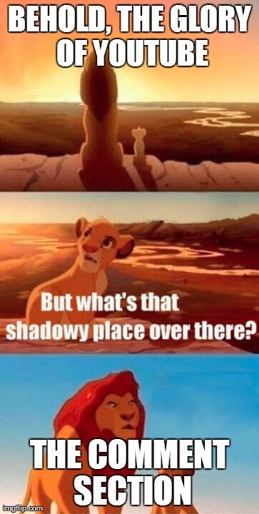 The Glory of Youtube | BEHOLD, THE GLORY OF YOUTUBE THE COMMENT SECTION | image tagged in memes,simba shadowy place,youtube,glory,of,comment | made w/ Imgflip meme maker