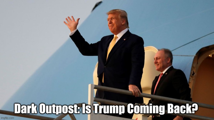 Dark Outpost: Is Trump Coming Back?  (Video)