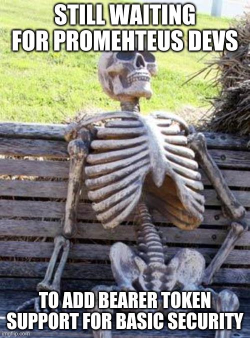 Still waiting for Prometheus devs to add bearer token support