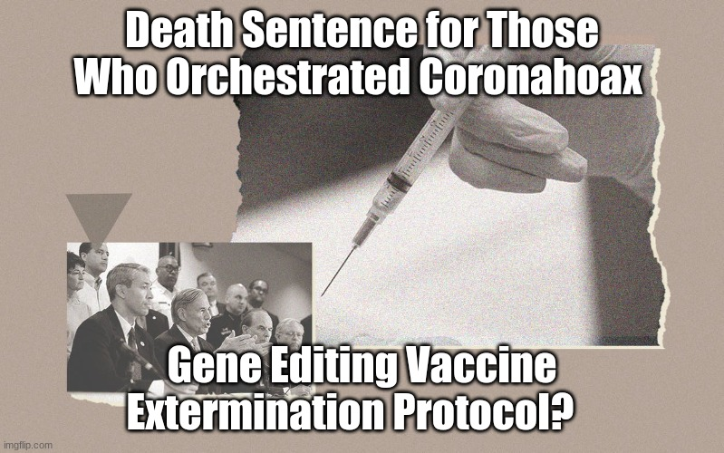 Death Sentence for Those Who Orchestrated Coronahoax Gene Editing Vaccine Extermination Protocol?  (Video)