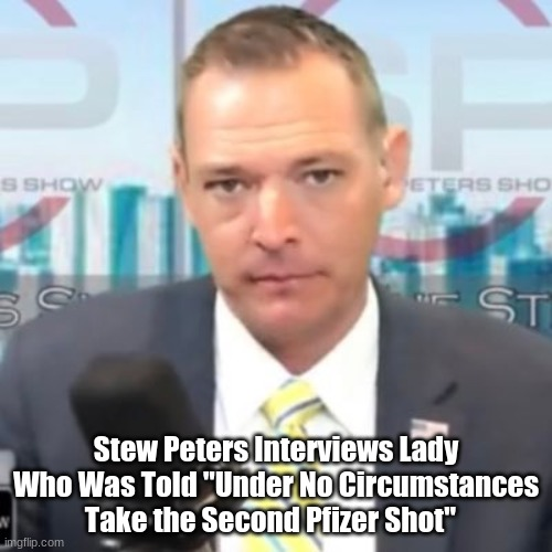 """Stew Peters Interviews Lady Who Was Told """"Under No Circumstances Take the Second Pfizer Shot""""  (Video)"""
