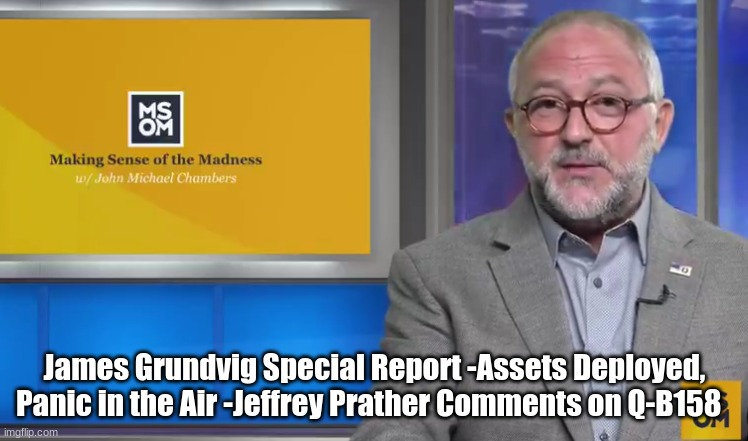 James Grundvig Special Report -Assets Deployed, Panic in the Air -Jeffrey Prather Comments on Q-B158  (Video)