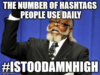 Too Damn High Meme | THE NUMBER OF HASHTAGS PEOPLE USE DAILY #ISTOODAMNHIGH | image tagged in memes,too damn high | made w/ Imgflip meme maker