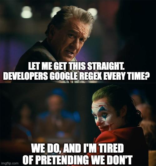 I'm tired of pretending it's not meme for Regex