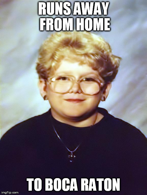 RUNS AWAY FROM HOME TO BOCA RATON | image tagged in 60 year old girl,meme | made w/ Imgflip meme maker