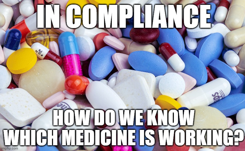 IN COMPLIANCE; HOW DO WE KNOW WHICH MEDICINE IS WORKING? | made w/ Imgflip meme maker
