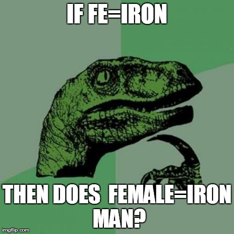 Philosoraptor | IF FE=IRON THEN DOES FEMALE=IRON MAN? | image tagged in memes,philosoraptor | made w/ Imgflip meme maker