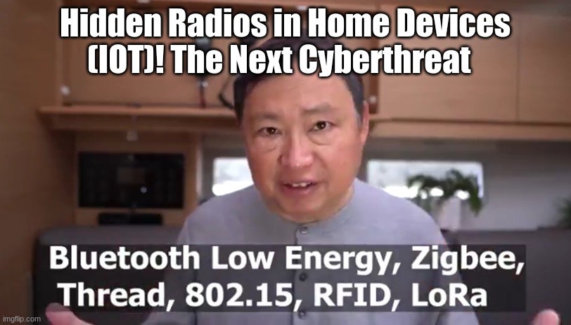 Hidden Radios in Home Devices (IOT)! The Next Cyberthreat   (Video)