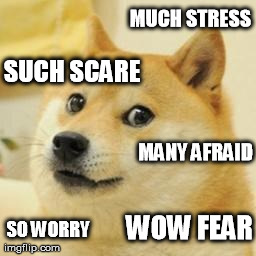 so fear | MUCH STRESS SO WORRY WOW FEAR SUCH SCARE MANY AFRAID | image tagged in doge,anxiety,fear,stress,worry | made w/ Imgflip meme maker