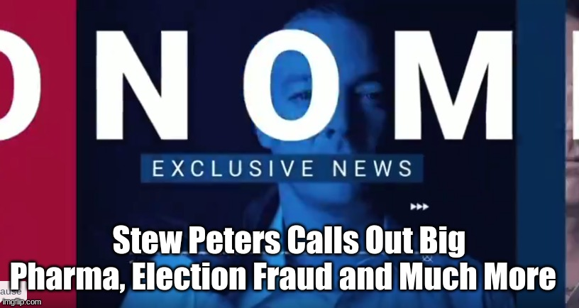 Stew Peters Calls Out Big Pharma, Election Fraud and Much More  (Must See Video)